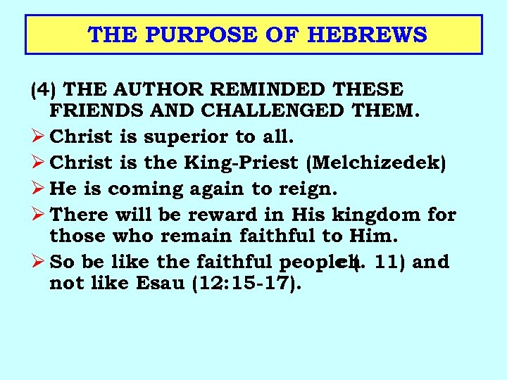 THE PURPOSE OF HEBREWS (4) THE AUTHOR REMINDED THESE FRIENDS AND CHALLENGED THEM. Ø