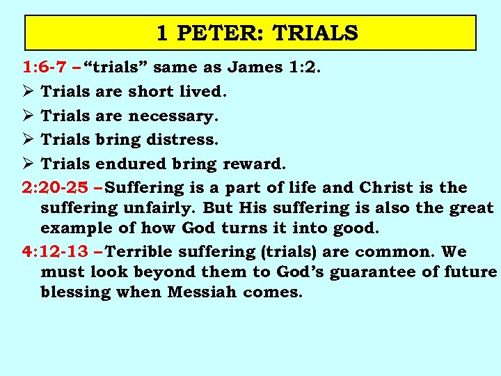 "1 PETER: TRIALS 1: 6 -7 – ""trials"" same as James 1: 2. Ø"