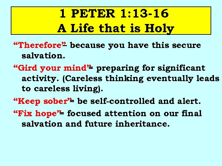 """1 PETER 1: 13 -16 A Life that is Holy """"Therefore"""" because you have"""