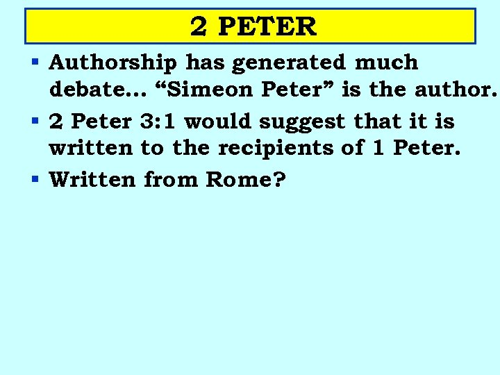 """2 PETER § Authorship has generated much debate… """"Simeon Peter"""" is the author. §"""