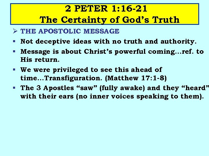 2 PETER 1: 16 -21 The Certainty of God's Truth Ø THE APOSTOLIC MESSAGE