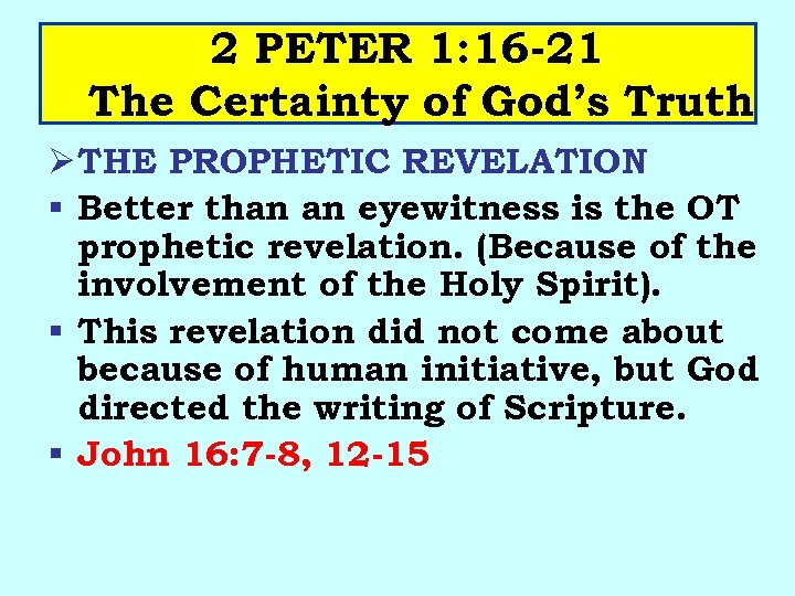 2 PETER 1: 16 -21 The Certainty of God's Truth Ø THE PROPHETIC REVELATION