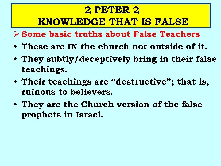 2 PETER 2 KNOWLEDGE THAT IS FALSE Ø Some basic truths about False Teachers
