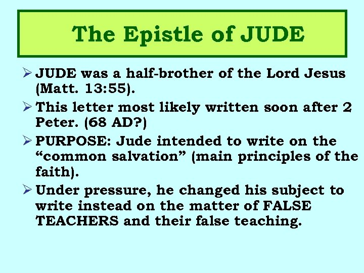 The Epistle of JUDE Ø JUDE was a half-brother of the Lord Jesus (Matt.