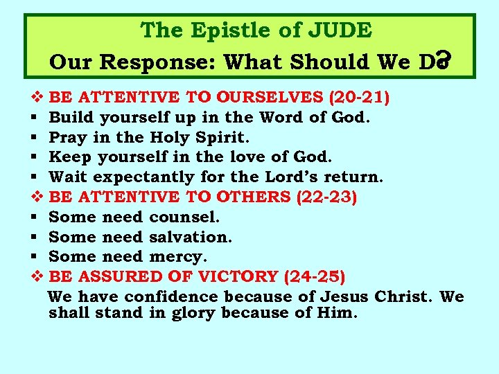 The Epistle of JUDE Our Response: What Should We Do ? v BE ATTENTIVE