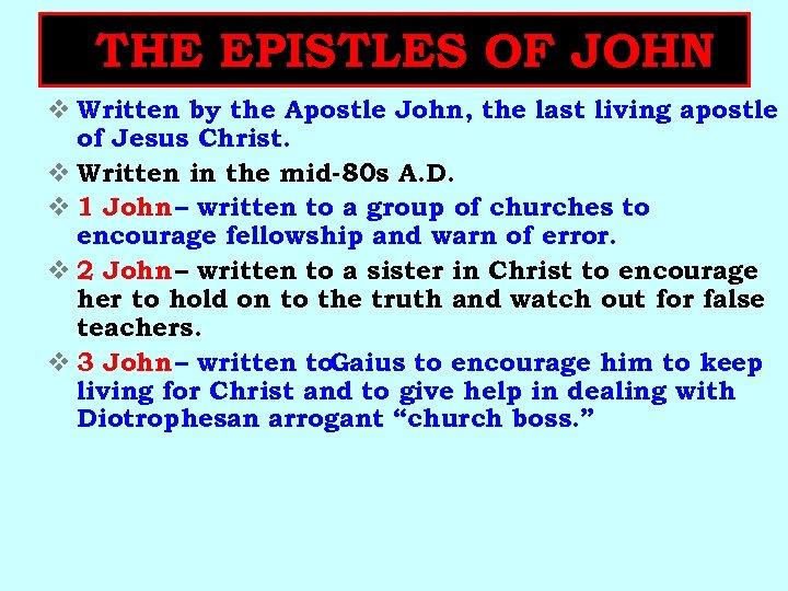 THE EPISTLES OF JOHN v Written by the Apostle John, the last living apostle