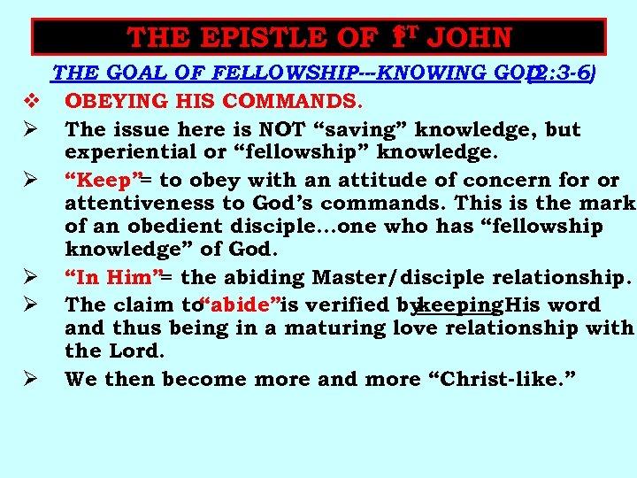 ST THE EPISTLE OF 1 JOHN v Ø Ø Ø THE GOAL OF FELLOWSHIP---KNOWING