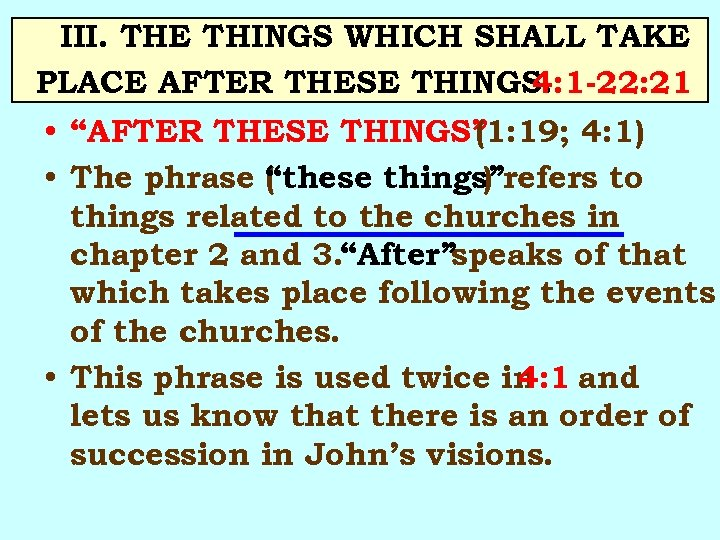 III. THE THINGS WHICH SHALL TAKE PLACE AFTER THESE THINGS. 4: 1 -22: 21