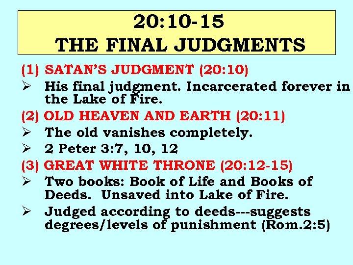 20: 10 -15 THE FINAL JUDGMENTS (1) SATAN'S JUDGMENT (20: 10) Ø His final