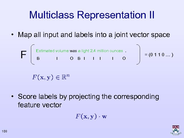 Multiclass Representation II • Map all input and labels into a joint vector space