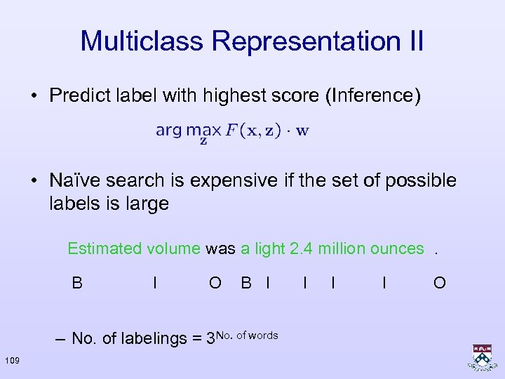 Multiclass Representation II • Predict label with highest score (Inference) • Naïve search is
