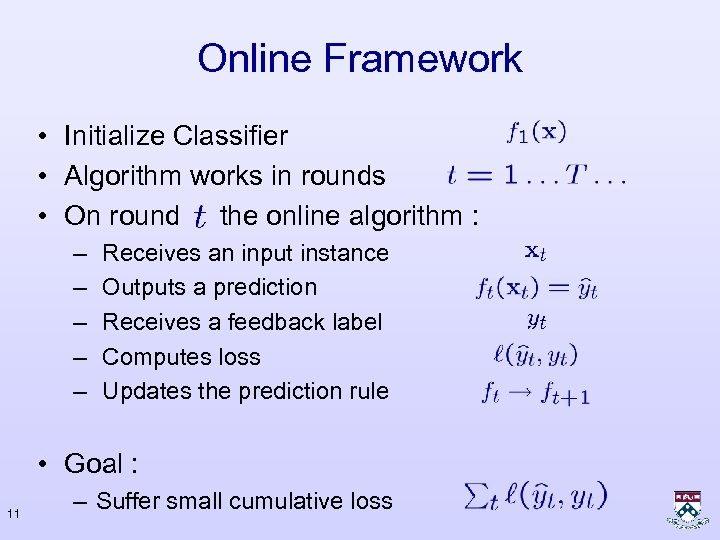 Online Framework • Initialize Classifier • Algorithm works in rounds • On round the