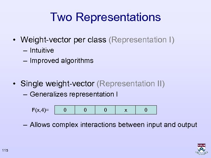 Two Representations • Weight-vector per class (Representation I) – Intuitive – Improved algorithms •
