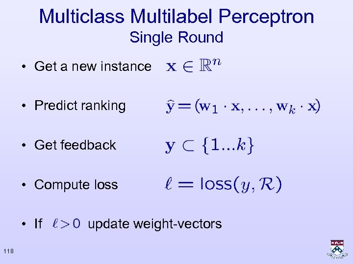 Multiclass Multilabel Perceptron Single Round • Get a new instance • Predict ranking •