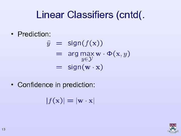 Linear Classifiers (cntd(. • Prediction: • Confidence in prediction: 13