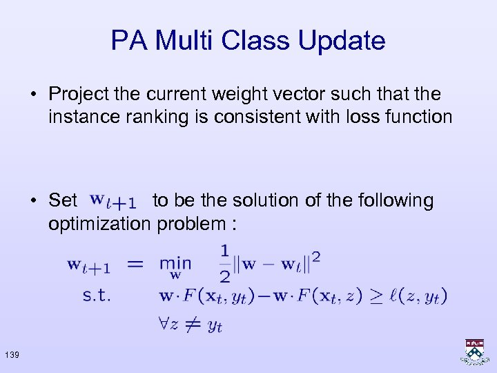 PA Multi Class Update • Project the current weight vector such that the instance