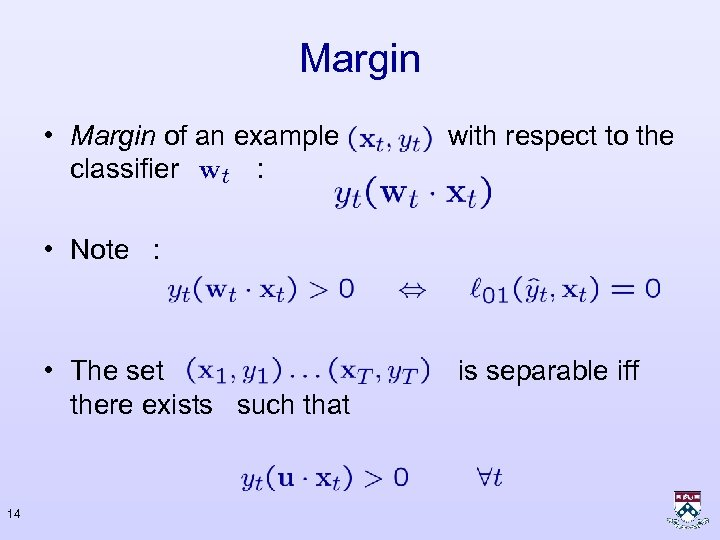 Margin • Margin of an example classifier : with respect to the • Note