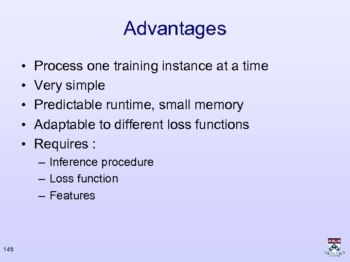 Advantages • • • Process one training instance at a time Very simple Predictable