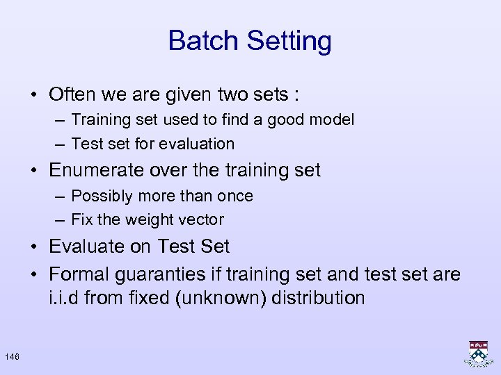 Batch Setting • Often we are given two sets : – Training set used