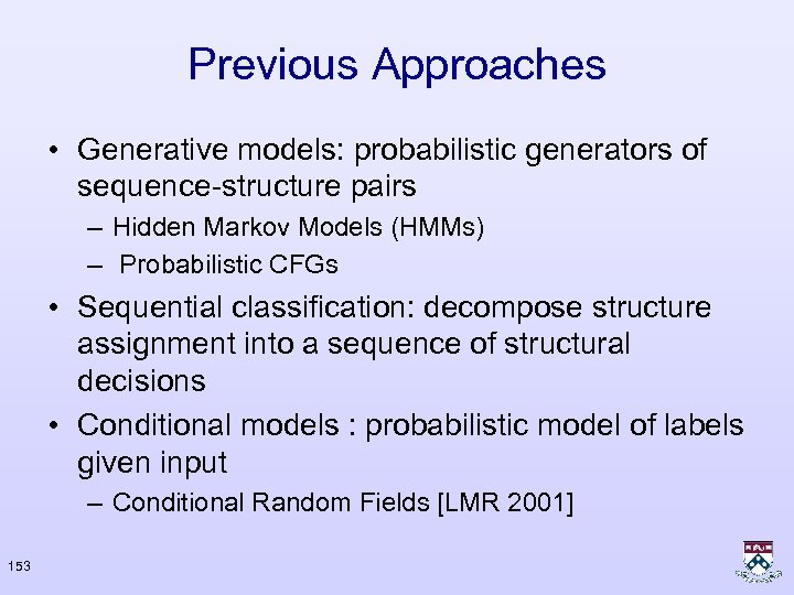 Previous Approaches • Generative models: probabilistic generators of sequence-structure pairs – Hidden Markov Models