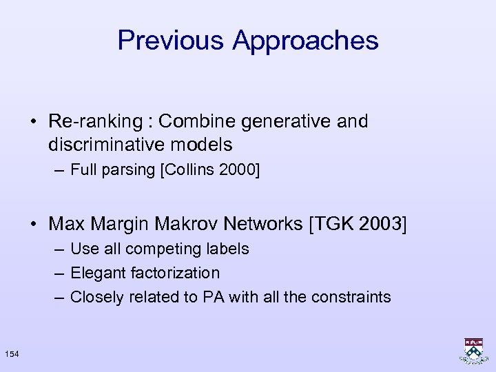 Previous Approaches • Re-ranking : Combine generative and discriminative models – Full parsing [Collins