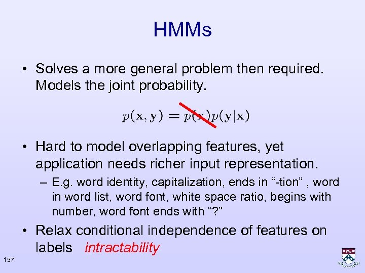 HMMs • Solves a more general problem then required. Models the joint probability. •