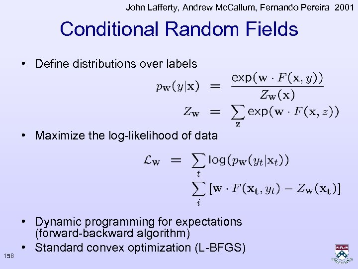 John Lafferty, Andrew Mc. Callum, Fernando Pereira 2001 Conditional Random Fields • Define distributions