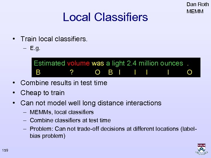 Local Classifiers Dan Roth MEMM • Train local classifiers. – E. g. Estimated volume