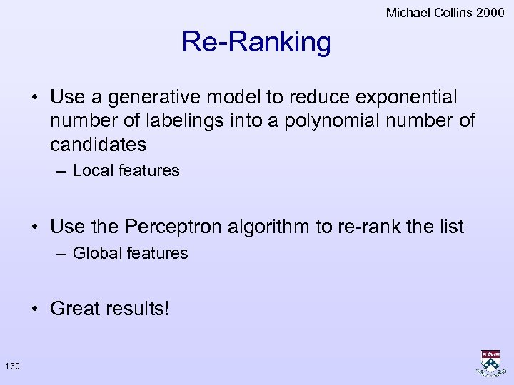 Michael Collins 2000 Re-Ranking • Use a generative model to reduce exponential number of