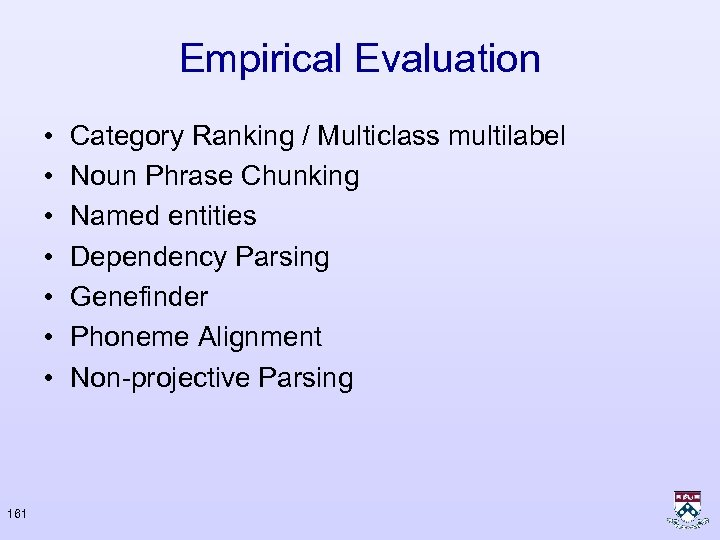 Empirical Evaluation • • 161 Category Ranking / Multiclass multilabel Noun Phrase Chunking Named