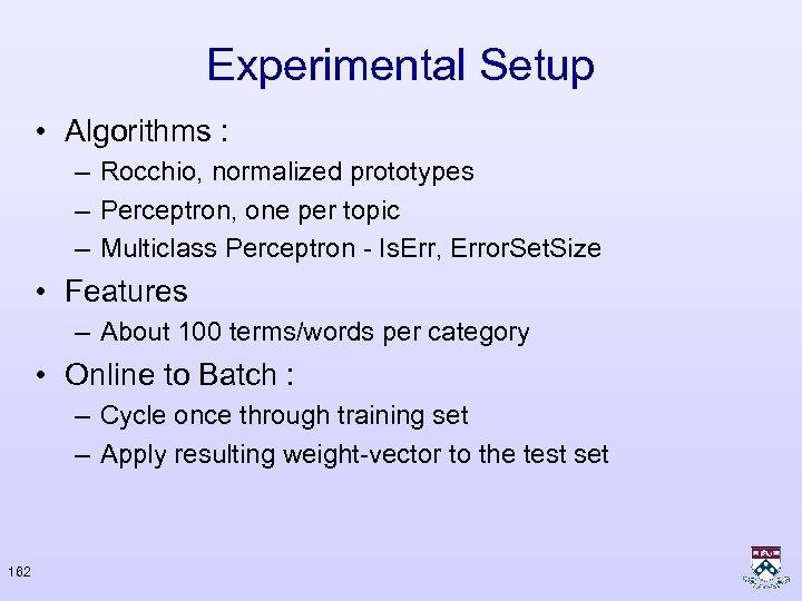 Experimental Setup • Algorithms : – Rocchio, normalized prototypes – Perceptron, one per topic