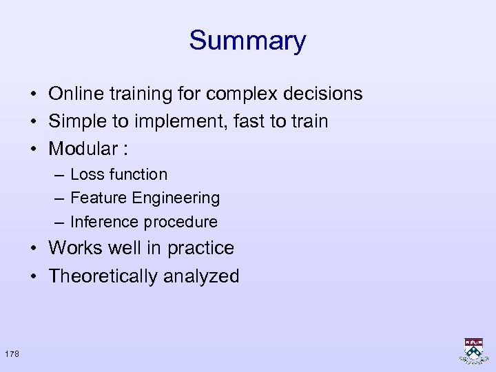 Summary • Online training for complex decisions • Simple to implement, fast to train