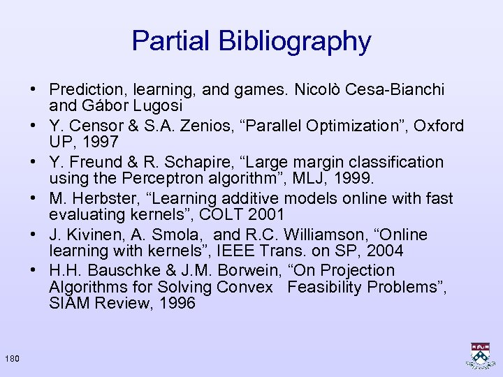 Partial Bibliography • Prediction, learning, and games. Nicolò Cesa-Bianchi and Gábor Lugosi • Y.