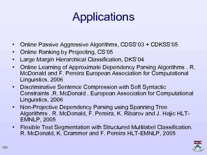 Applications • • Online Passive Aggressive Algorithms, CDSS' 03 + CDKSS' 05 Online Ranking