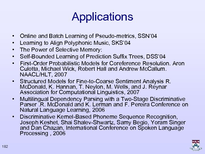 Applications • • • Online and Batch Learning of Pseudo-metrics, SSN' 04 Learning to