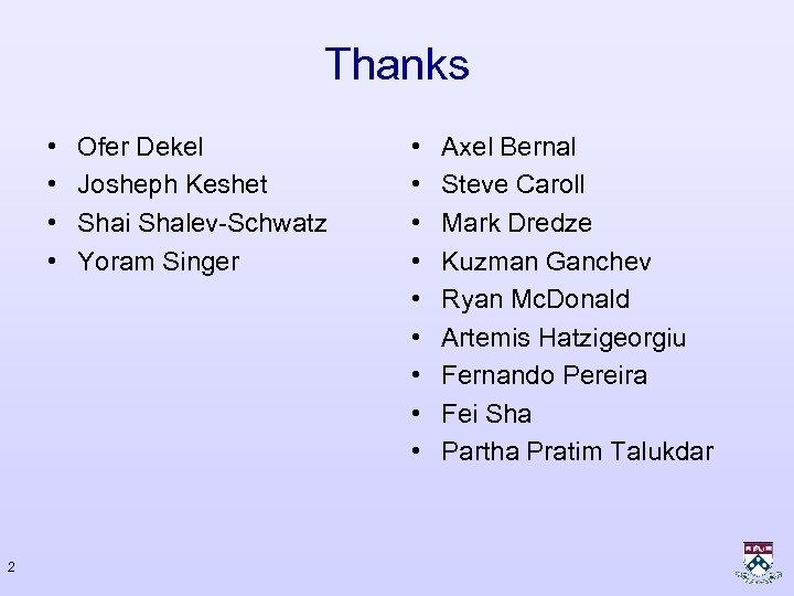 Thanks • • 2 Ofer Dekel Josheph Keshet Shai Shalev-Schwatz Yoram Singer • •