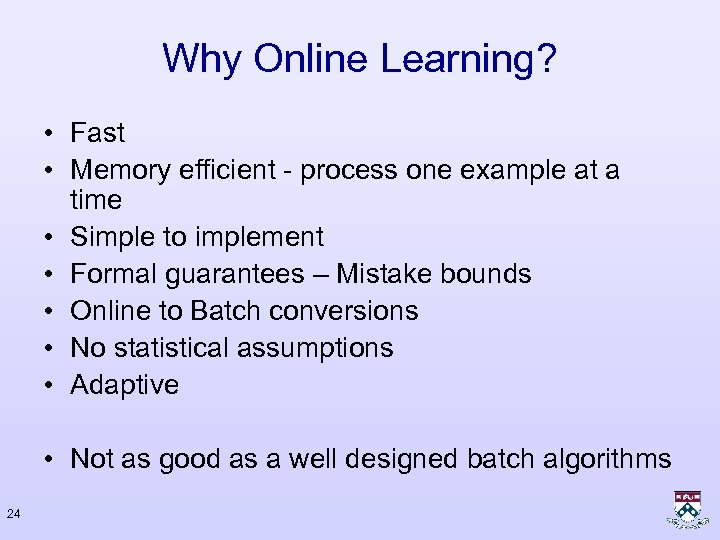 Why Online Learning? • Fast • Memory efficient - process one example at a