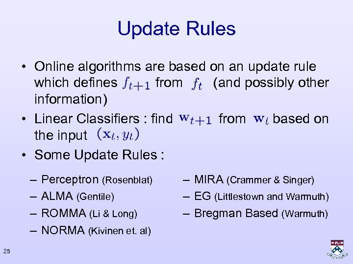 Update Rules • Online algorithms are based on an update rule which defines from
