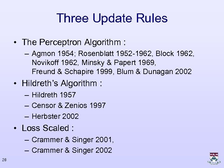 Three Update Rules • The Perceptron Algorithm : – Agmon 1954; Rosenblatt 1952 -1962,