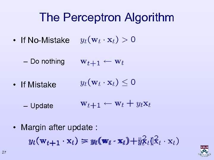 The Perceptron Algorithm • If No-Mistake – Do nothing • If Mistake – Update