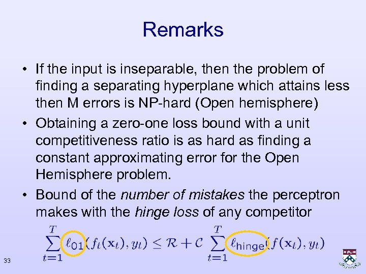 Remarks • If the input is inseparable, then the problem of finding a separating