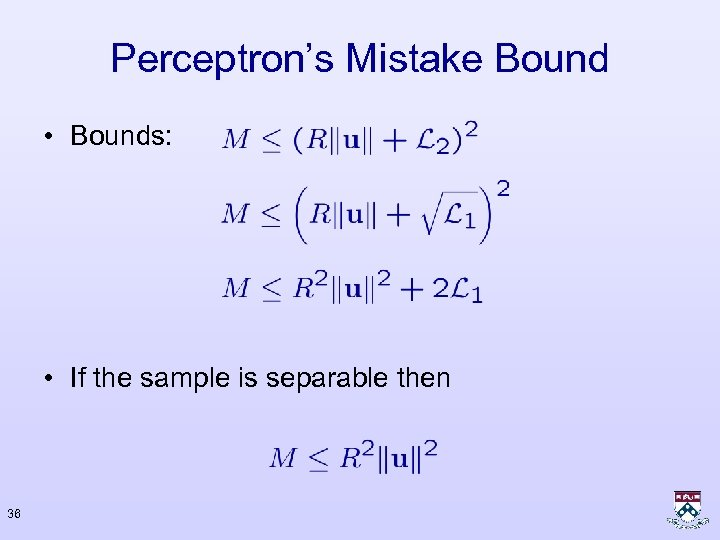 Perceptron's Mistake Bound • Bounds: • If the sample is separable then 36