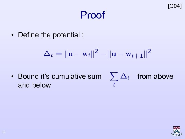 [C 04] Proof • Define the potential : • Bound it's cumulative sum and