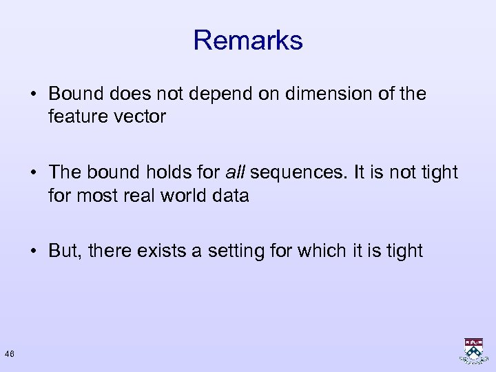 Remarks • Bound does not depend on dimension of the feature vector • The