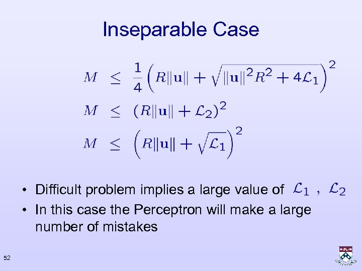 Inseparable Case • Difficult problem implies a large value of • In this case