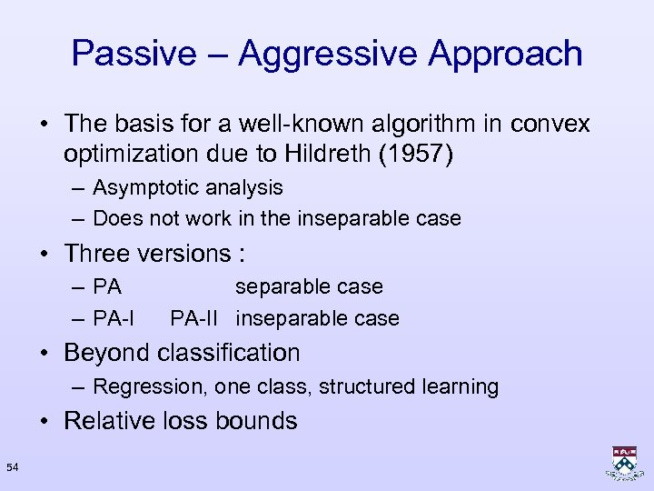 Passive – Aggressive Approach • The basis for a well-known algorithm in convex optimization