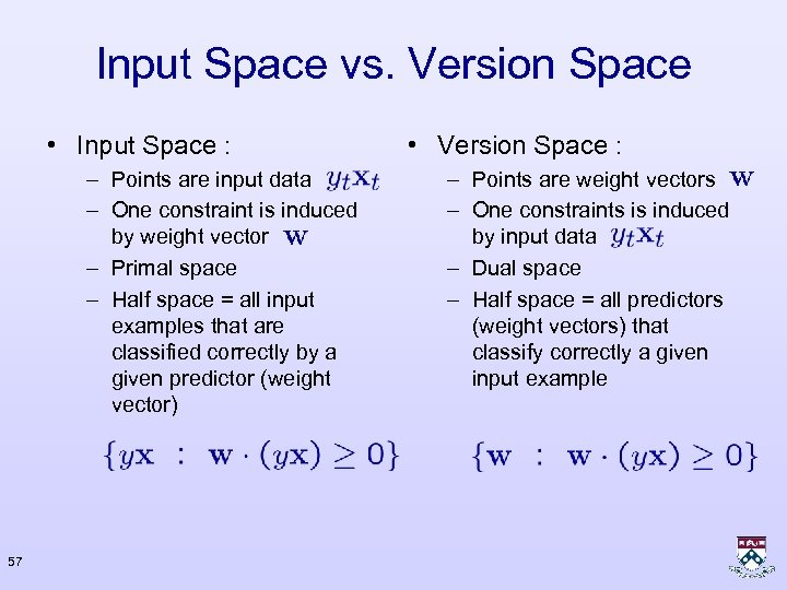 Input Space vs. Version Space • Input Space : – Points are input data