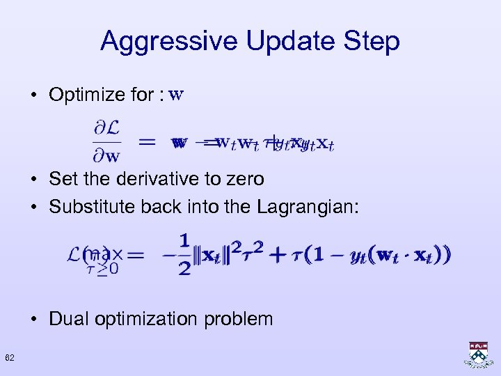 Aggressive Update Step • Optimize for : • Set the derivative to zero •