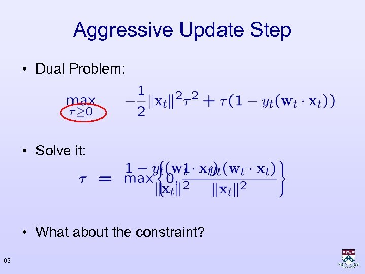 Aggressive Update Step • Dual Problem: • Solve it: • What about the constraint?