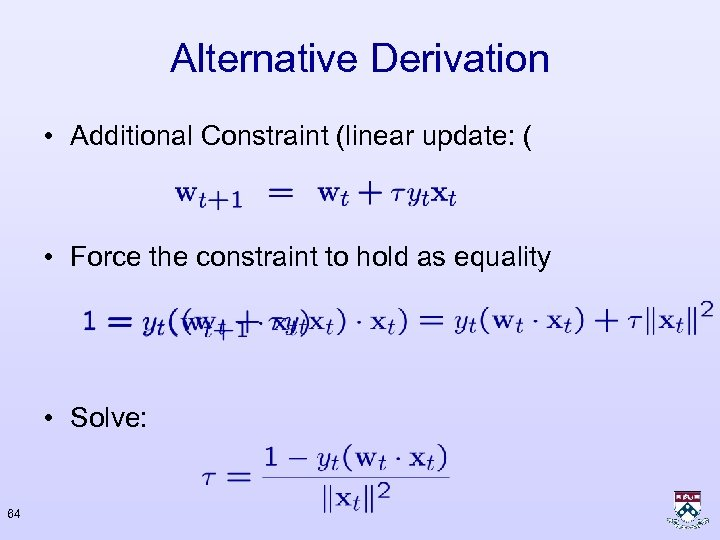 Alternative Derivation • Additional Constraint (linear update: ( • Force the constraint to hold